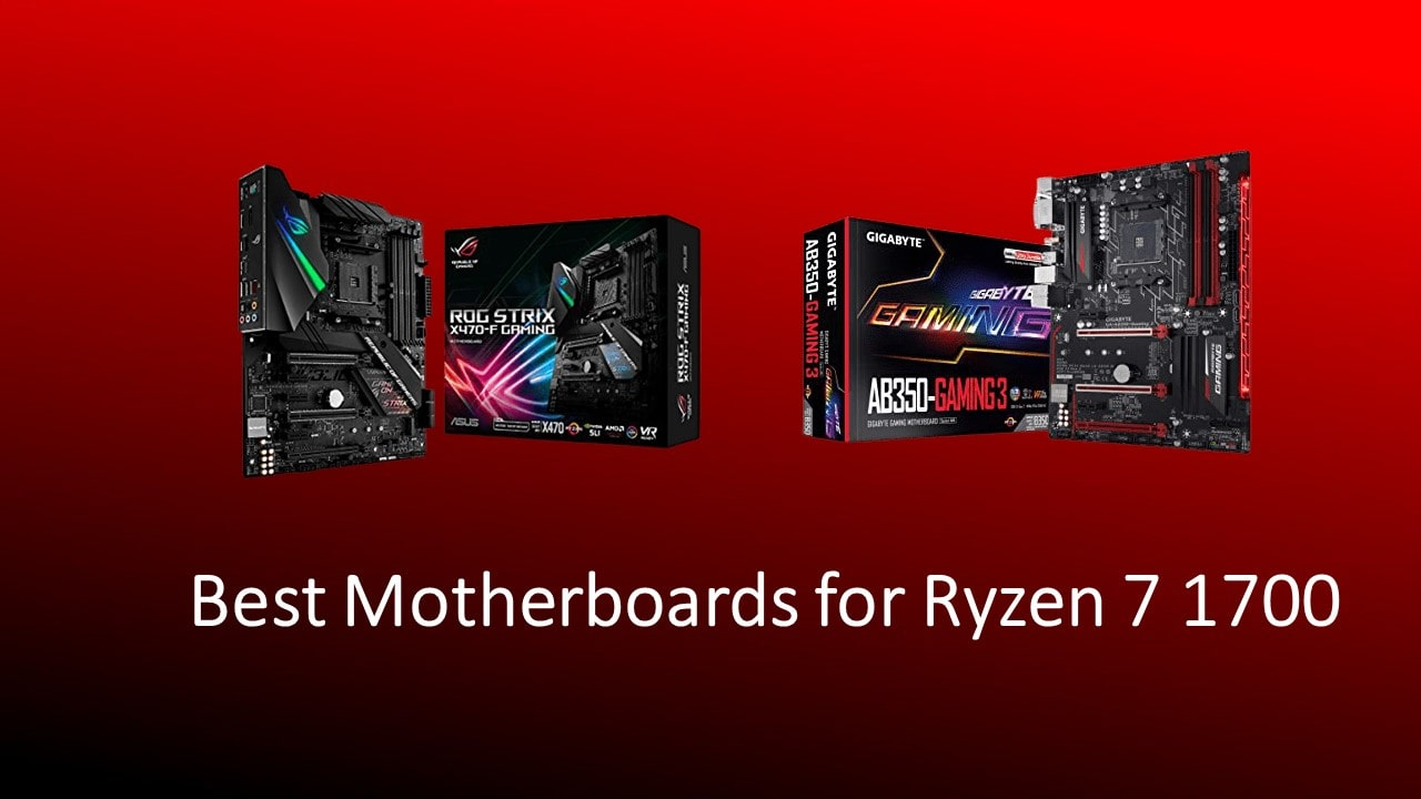 Best Motherboards for Ryzen 7 1700